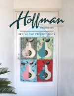Hoffman Fabrics Spring 2017 Project Book by Hoffman California Fabrics